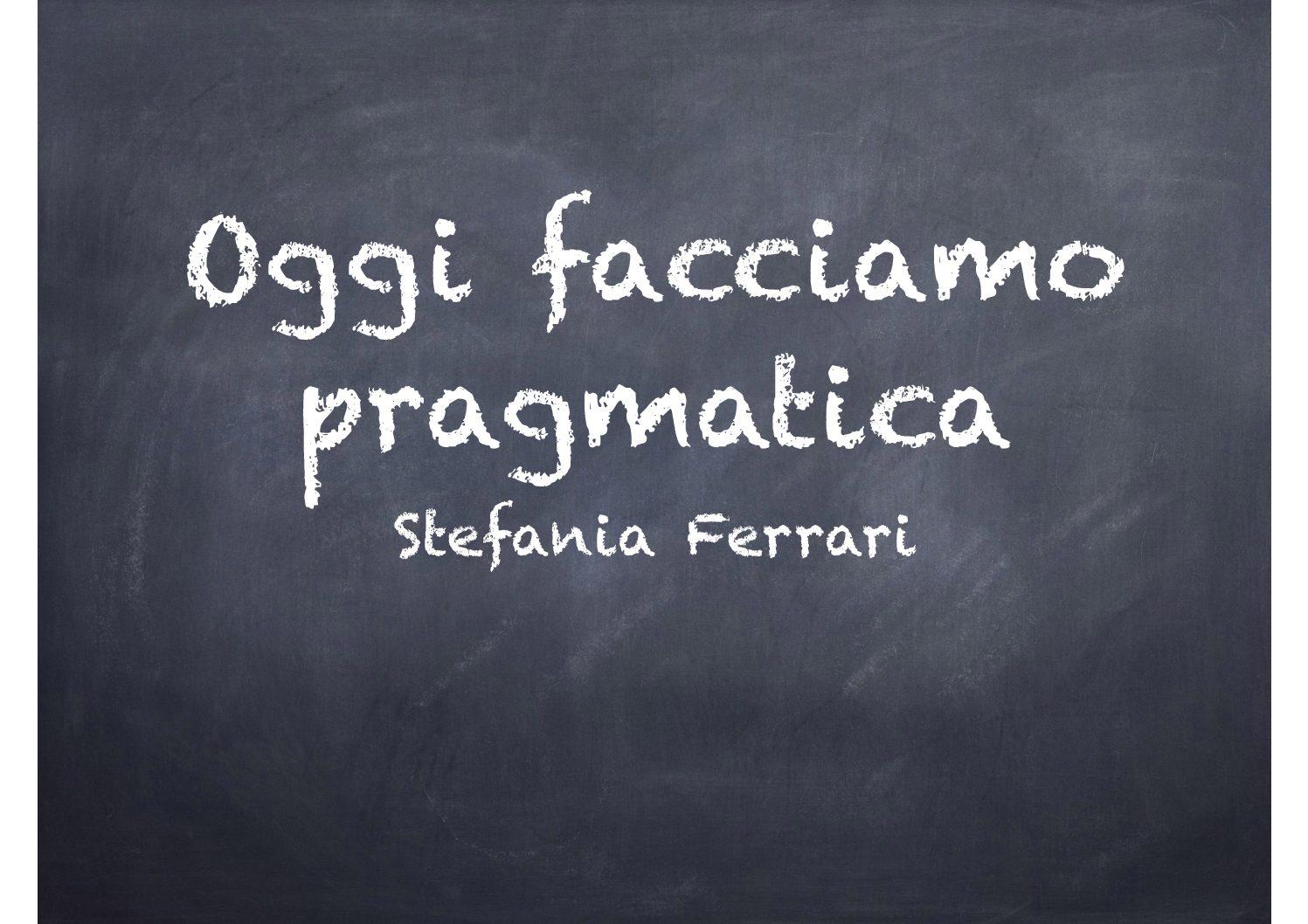 Oggi facciamo pragmatica