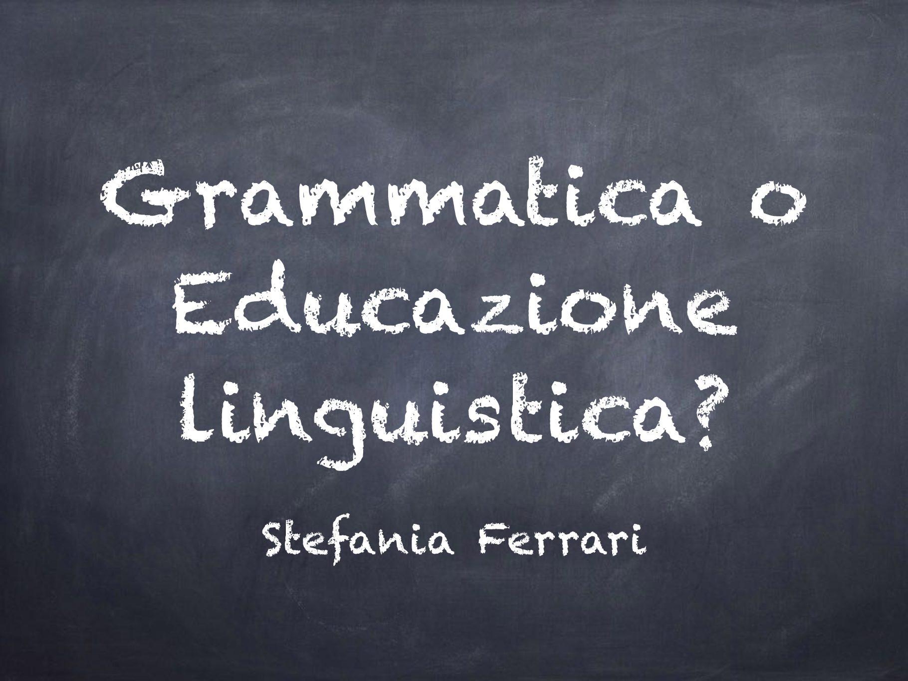 Grammatica o Educazione linguistica?